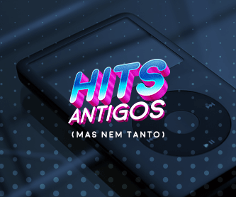 Hits - Antigos, mas nem tanto